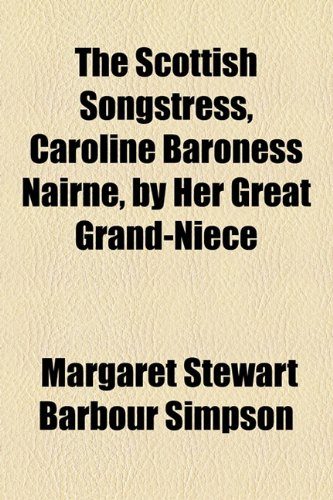 Scottish Songstress, Caroline Baroness Nairne, by Her Great Grand-Niece  2010 edition cover