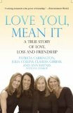 Love You, Mean It A True Story of Love, Loss, and Friendship N/A 9781401309084 Front Cover