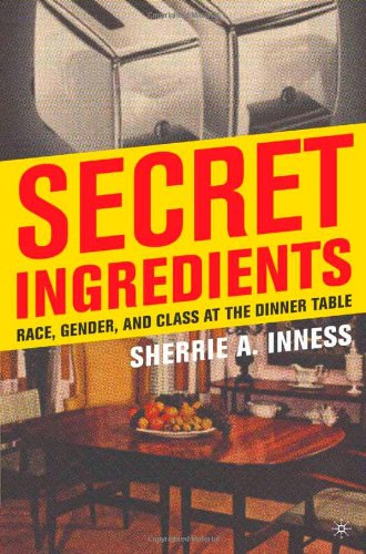 Secret Ingredients Race, Gender, and Class at the Dinner Table  2006 9781403970084 Front Cover