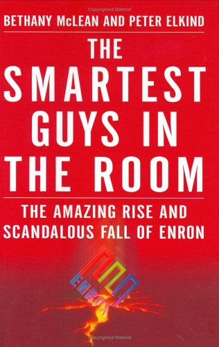 Smartest Guys in the Room The Amazing Rise and Scandalous Fall of Enron  2003 edition cover