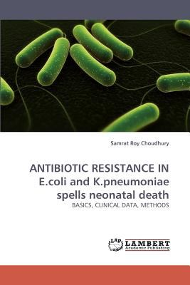 Antibiotic Resistance in E Coli and K Pneumoniae Spells Neonatal Death N/A 9783838336084 Front Cover