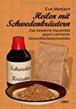 Heilen mit Schwedenkräutern: Das bewährte Hausmittel gegen zahlreiche Gesundheitsbeschwerden N/A edition cover
