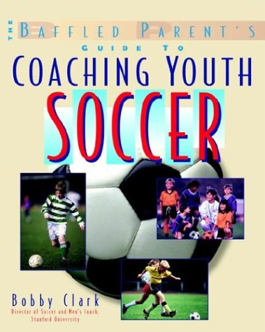 Baffled Parent's Guide to Coaching Youth Soccer   1999 9780071346085 Front Cover