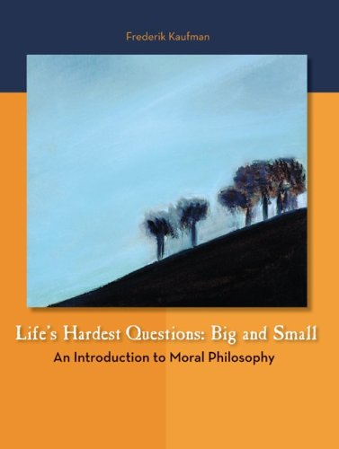 Life's Hardest Questions - Big and Small An Introduction to Moral Philosophy  2010 edition cover