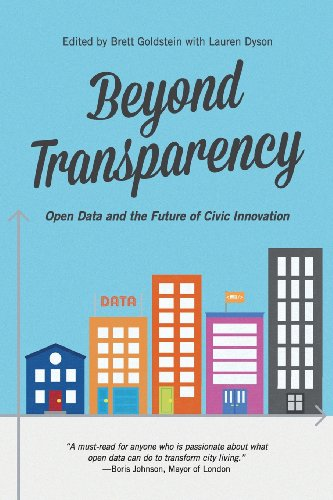 Beyond Transparency Open Data and the Future of Civic Innovation N/A edition cover