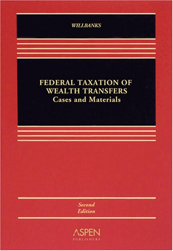 Federal Taxation of Wealth Transfers Cases and Problems 2nd 2008 (Revised) 9780735570085 Front Cover