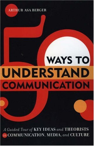 50 Ways to Understand Communication A Guided Tour of Key Ideas and Theorists in Communication, Media, and Culture  2006 edition cover
