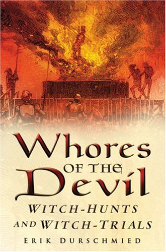 Whores of the Devil Witch-Hunts and Witch-Trials  2006 9780750940085 Front Cover