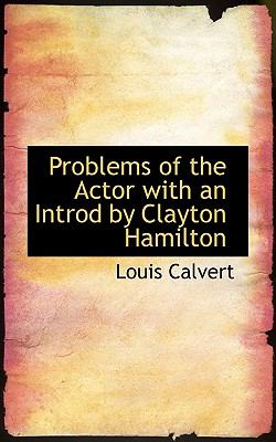 Problems of the Actor with an Introd by Clayton Hamilton N/A 9781113874085 Front Cover