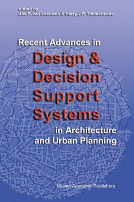 Recent Advances in Design and Decision Support Systems in Architecture and Urban Planning   2004 9781402024085 Front Cover