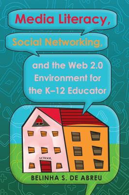 Media Literacy, Social Networking, and the Web 2. 0 Environment for the K-12 Educator   2011 edition cover