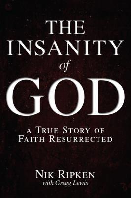 Insanity of God A True Story of Faith Resurrected  2012 edition cover