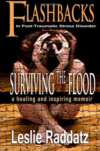 Flashbacks in Post-Traumatic Stress Disorder: Surviving the Flood: A Healing and Inspiring Memoir  2012 edition cover