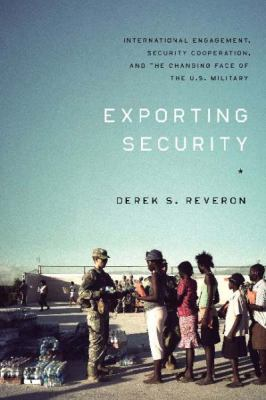 Exporting Security International Engagement, Security Cooperation, and the Changing Face of the U. S. Military  2011 edition cover