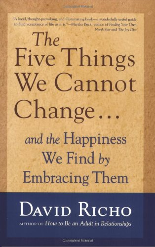 Five Things We Cannot Change And the Happiness We Find by Embracing Them N/A edition cover