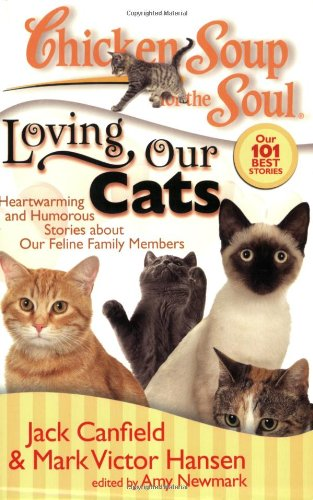 Chicken Soup for the Soul: Loving Our Cats Heartwarming and Humorous Stories about Our Feline Family Members N/A 9781935096085 Front Cover