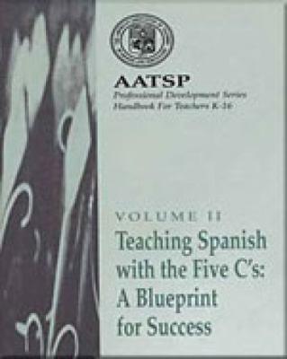 Teaching Spanish with the 5 C's: a Blueprint for Success AATSP Professional Development Series Handbook Vol. II  2000 (Handbook (Instructor's)) 9780030775086 Front Cover