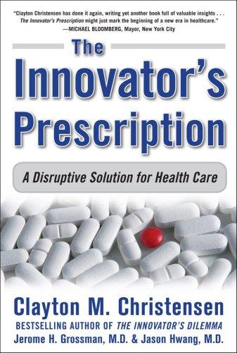 Innovator's Prescription A Disruptive Solution for Health Care  2009 edition cover