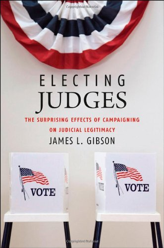 Electing Judges The Surprising Effects of Campaigning on Judicial Legitimacy  2012 edition cover