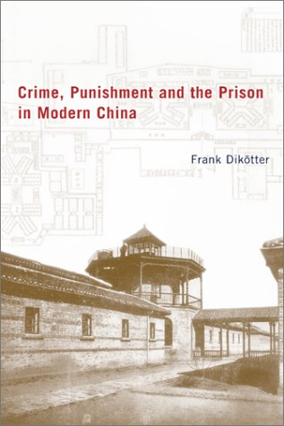 Crime, Punishment, and the Prison in Modern China   2002 9780231125086 Front Cover
