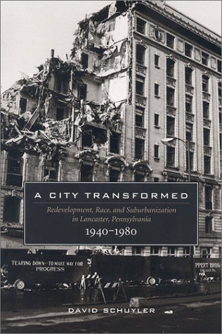 City Transformed Redevelopment, Race, and Suburbanization in Lancaster, Pennsylvania, 1940-1980  2002 edition cover