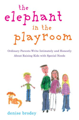 Elephant in the Playroom Ordinary Parents Write Intimately and Honestly about Raising Kids with Special Needs N/A edition cover