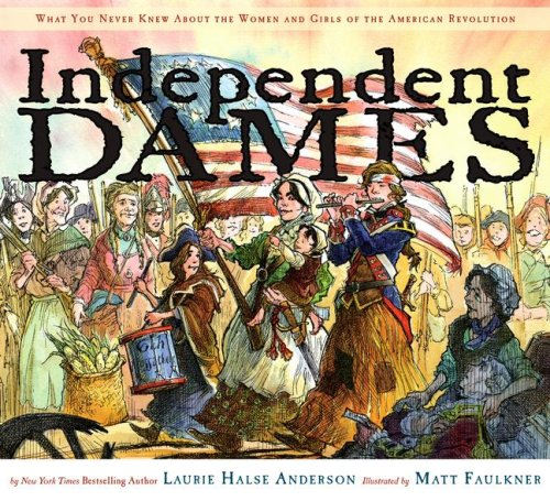 Independent Dames What You Never Knew about the Women and Girls of the American Revolution  2008 edition cover