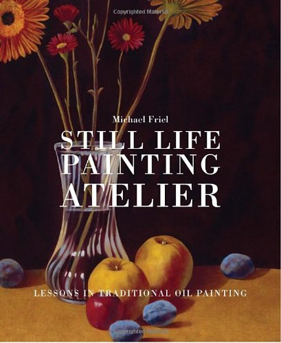 Still Life Painting Atelier An Introduction to Oil Painting  2010 edition cover