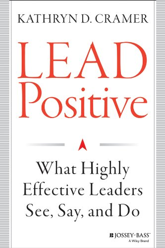 Lead Positive What Highly Effective Leaders See, Say, and Do  2014 edition cover