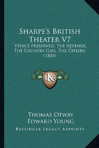 Sharpe's British Theater V7 : Venice Preserved, the Revenge, the Country Girl, the Citizen (1804) N/A 9781166983086 Front Cover