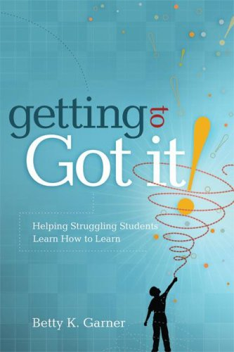 Getting to Got It! Helping Struggling Students Learn How to Learn  2007 edition cover