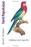 V�rit Papukaijat Johdatus V�ri Lapsille N/A 9781493670086 Front Cover