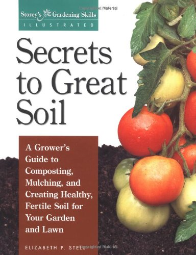 Secrets to Great Soil A Grower's Guide to Composting, Mulching, and Creating Healthy, Fertile Soil for Your Garden and Lawn  1998 edition cover