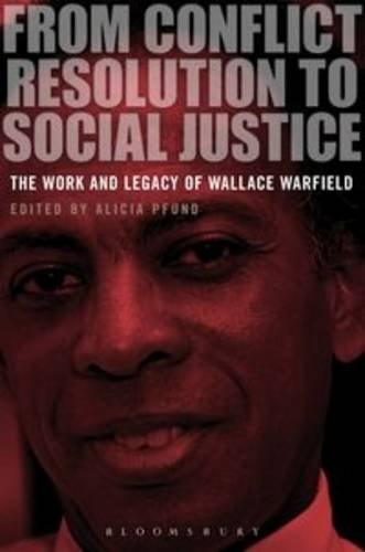 From Conflict Resolution to Social Justice The Work and Legacy of Wallace Warfield  2013 9781780936086 Front Cover