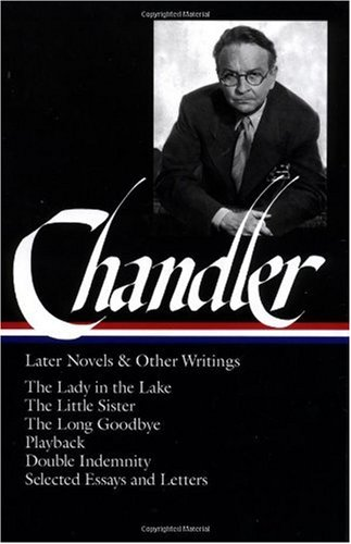 Chandler The Lady in the Lake - The Little Sister - The Long Goodbye; Playback - Double Indemnity - Selected Essays and Letters N/A edition cover