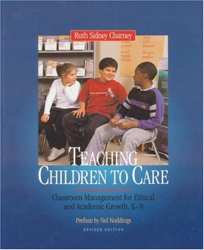 Teaching Children to Care Classroom Management for Ethical and Academic Growth, K-8 2nd 2002 (Revised) edition cover