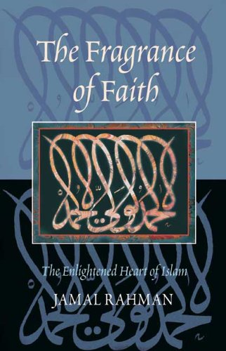 Fragrance of Faith The Enlightened Heart of Islam  2004 edition cover