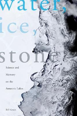 Water, Ice and Stone Science and Memory on the Antarctic Lakes  2008 (Reprint) 9781934137086 Front Cover