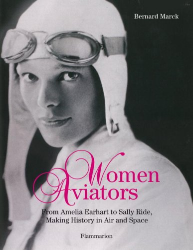 Women Aviators From Amelia Earhart to Sally Ride, Making History in Air and Space  2009 9782080301086 Front Cover