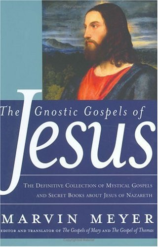 Gnostic Gospels of Jesus The Definitive Collection of Mystical Gospels and Secret Books about Jesus of Nazareth  2005 edition cover