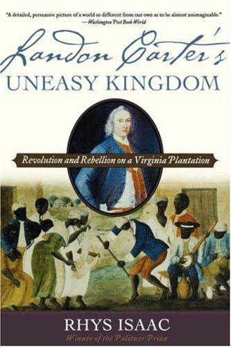 Landon Carter's Uneasy Kingdom Revolution and Rebellion on a Virginia Plantation  2005 edition cover