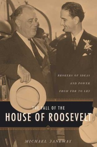 Fall of the House of Roosevelt Brokers of Ideas and Power from FDR to LBJ  2003 9780231131087 Front Cover