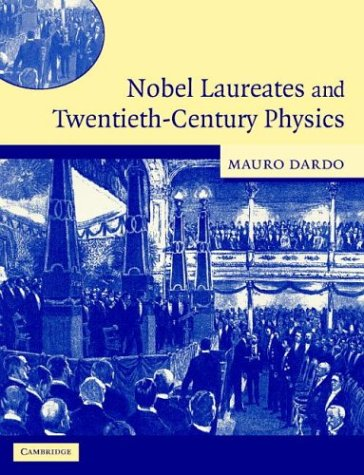 Nobel Laureates and Twentieth-Century Physics   2004 9780521540087 Front Cover