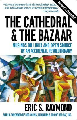 Cathedral and the Bazaar Musings on Linux and Open Source by an Accidental Revolutionary 2nd 2001 (Revised) edition cover