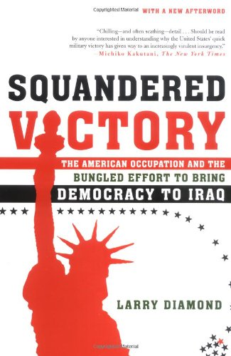 Squandered Victory The American Occupation and the Bungled Effort to Bring Democracy to Iraq  2006 edition cover