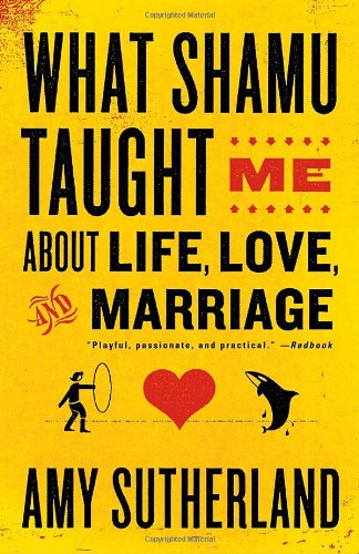 What Shamu Taught Me about Life, Love, and Marriage Lessons for People from Animals and Their Trainers N/A edition cover