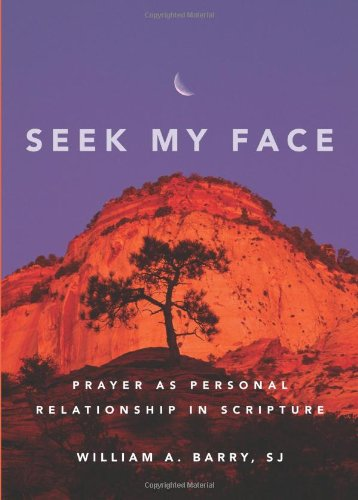 Seek My Face Prayer as Personal Relationship in Scripture  2009 edition cover