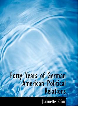 Forty Years of German American Political Relations N/A edition cover