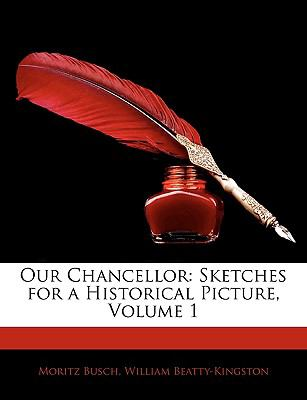Our Chancellor : Sketches for a Historical Picture, Volume 1 N/A edition cover