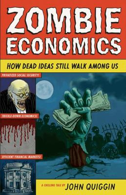 Zombie Economics How Dead Ideas Still Walk among Us Revised 9781400842087 Front Cover